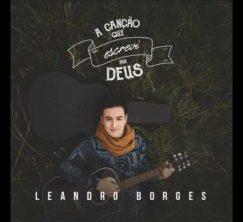 Leandro Borges - A canção que escrevi pra Deus (2017)